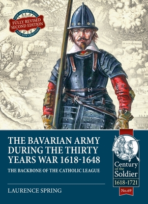 The Bavarian Army During the Thirty Years War, 1618-1648: The Backbone of the Catholic League (Century of the Soldier) Cover Image