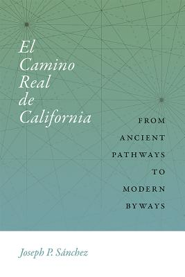 El Camino Real de California: From Ancient Pathways to Modern Byways (Querencias) Cover Image