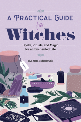 A Practical Guide for Witches: Spells, Rituals, and Magic for an Enchanted Life Cover Image