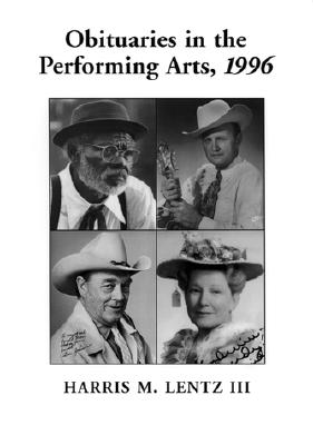 Obituaries in the Performing Arts, 1996: Film, Television, Radio, Theatre, Dance, Music, Cartoons and Pop Culture (Lentz's Performing Arts Obituaries #3) Cover Image