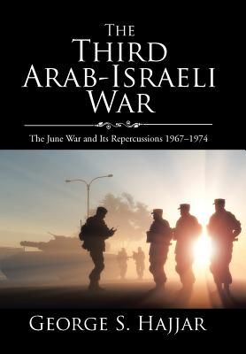 The Third Arab-Israeli War: The June War and Its Repercussions 1967-1974 Cover Image