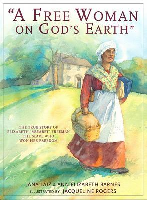 A Free Woman On God's Earth : The True Story of Elizabeth