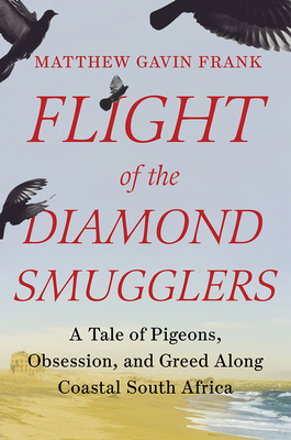 Flight of the Diamond Smugglers: A Tale of Pigeons, Obsession, and Greed Along Coastal South Africa Cover Image