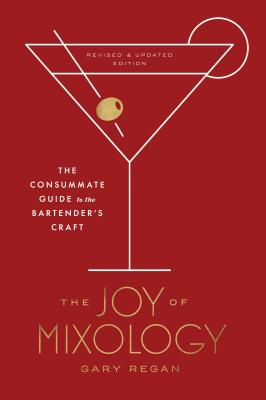 The Joy of Mixology, Revised and Updated Edition: The Consummate Guide to the Bartender's Craft Cover Image
