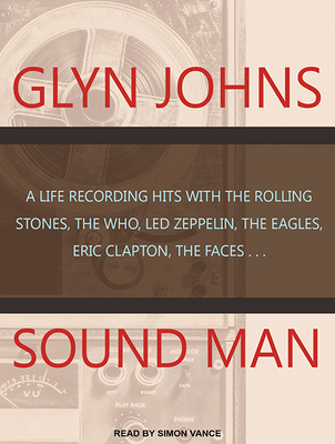 Sound Man: A Life Recording Hits with the Rolling Stones, the Who, Led Zeppelin, the Eagles, Eric Clapton, the Faces� Cover Image