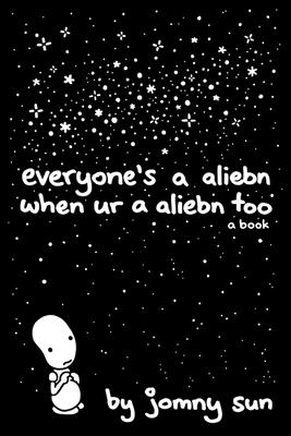 Cover of everyone's a aliebn when ur a aliebn too