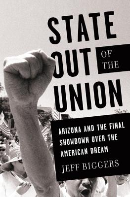 State Out of the Union: Arizona and the Final Showdown Over the American Dream Cover Image