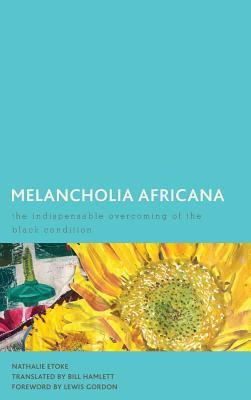 Melancholia Africana: The Indispensable Overcoming of the Black Condition (Creolizing the Canon) Cover Image