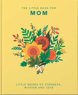 The Little Book of Mom: Little Words of Strength, Wisdom and Love (Little Book Of...)