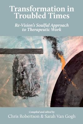 Transformation in Troubled Times: Re-Vision's Soulful Approach to Therapeutic Work Cover Image