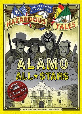 Alamo All-Stars (Nathan Hale's Hazardous Tales #6): A Texas Tale Cover Image