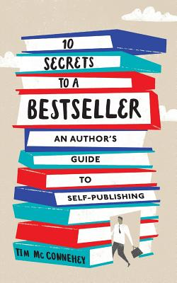 10 Secrets to a Bestseller: An Author's Guide to Self-Publishing Cover Image