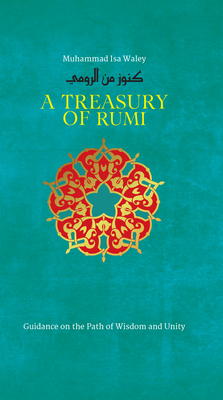A Treasury of Rumi: Guidance on the Path of Wisdom and Unity (Treasury in Islamic Thought and Civilization) Cover Image