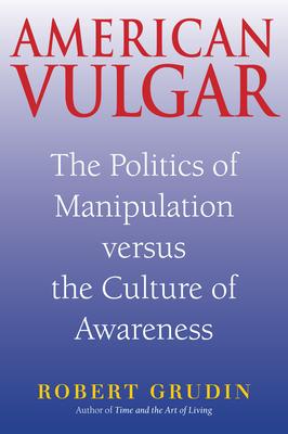 American Vulgar: The Politics of Manipulation Versus the Culture of Awareness Cover Image
