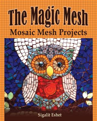 The Magic Mesh - Mosaic Mesh Projects (Art and Crafts #6) Cover Image