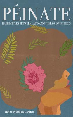 Peinate: Hair Battles Between Latina Mothers & Daughters Cover Image