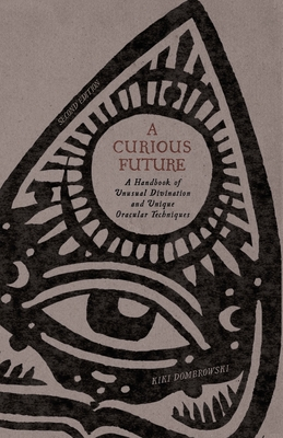 A Curious Future: A Handbook of Unusual Divination and Unique Oracular Techniques Cover Image