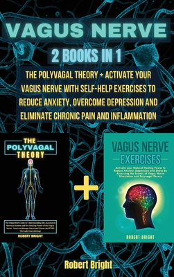 Vagus Nerve: This Book Includes: The Polyvagal Theory + Activate Your Vagus Nerve with Self-Help Exercises to Reduce Anxiety, Overc Cover Image