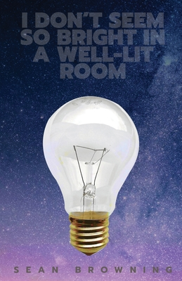 I Don't Seem So Bright in a Well-Lit Room Cover Image