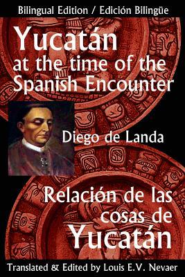 Yucatan at the Time of the Spanish Encounter: Relacion de Las Cosas de Yucatan Cover Image