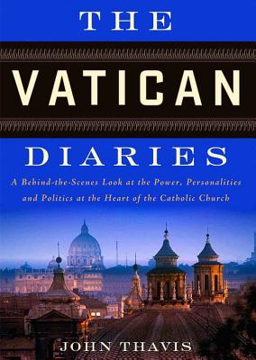 The Vatican Diaries: A Behind-The-Scenes Look at the Power, Personalities, and Politics at the Heart Ofthe Catholic Church Cover Image