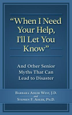 When I Need Your Help I'll Let You Know: And Other Senior Myths That Can Lead to Disaster Cover Image