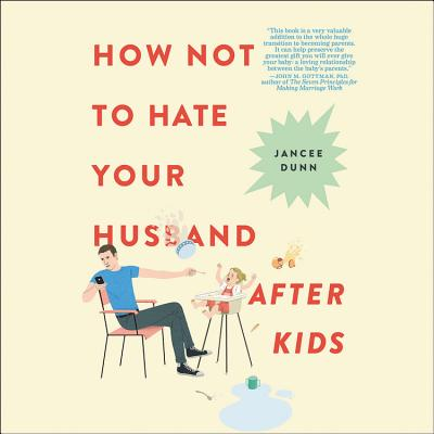 How Not to Hate Your Husband After Kids Lib/E Cover Image