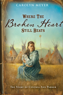 Where the Broken Heart Still Beats: The Story of Cynthia Ann Parker (Great Episodes) Cover Image