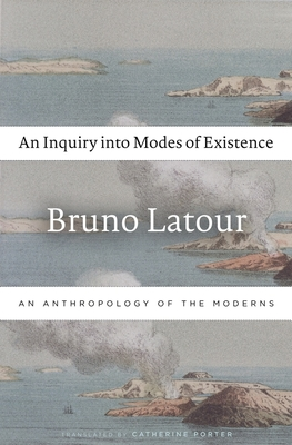 An Inquiry Into Modes of Existence: An Anthropology of the Moderns Cover Image