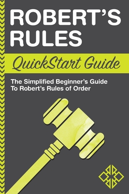 Robert's Rules QuickStart Guide: The Simplified Beginner's Guide to Robert's Rules of Order Cover Image