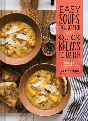 Easy Soups from Scratch with Quick Breads to Match: 70 Recipes to Pair and Share (Soup Cookbook, Low Calorie Cookbook, Crockpot Cookbook) Cover Image
