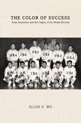 The Color of Success: Asian Americans and the Origins of the Model Minority (Politics and Society in Modern America #100) Cover Image
