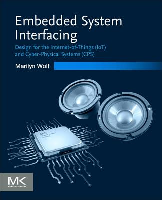Embedded System Interfacing: Design for the Internet-Of-Things (Iot) and Cyber-Physical Systems (Cps) Cover Image