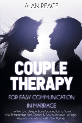 Couples Therapy for Easy Communication in Marriage: The Key to a Deeper Love Connection to Save Your Relationship from Conflict & Anxiety. Improve Lis Cover Image