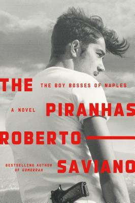 The Piranhas: The Boy Bosses of Naples: A Novel Cover Image