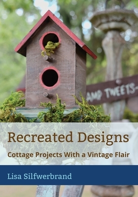 Recreated Designs: Cottage Projects With a Vintage Flair Cover Image
