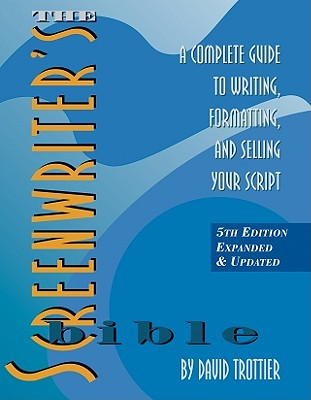 The Screenwriter's Bible: A Complete Guide to Writing, Formatting, and Selling Your Script Cover Image