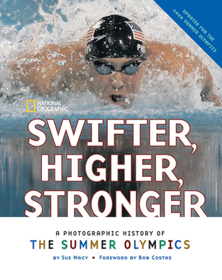 Swifter, Higher, Stronger: A Photographic History of the Summer Olympics Cover Image