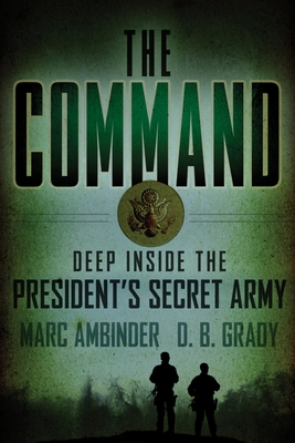 The Command: Deep Inside the President's Secret Army Cover Image