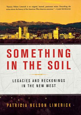 Something in the Soil: Legacies and Reckonings in the New West Cover Image