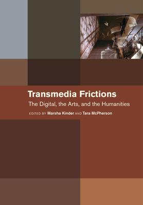 Transmedia Frictions: The Digital, the Arts, and the Humanities Cover Image