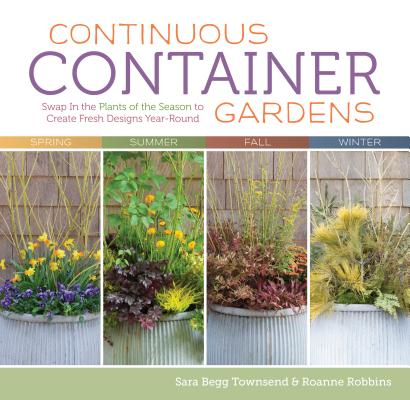 Continuous Container Gardens: Swap in the Plants of the Season to Create Fresh Designs Year-Round Cover Image