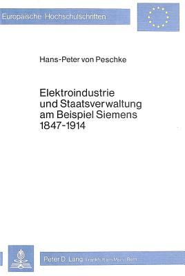 Elektroindustrie Und Staatsverwaltung Am Beispiel Siemens 1847-1914 (Europaeische Hochschulschriften / European University Studie #154) Cover Image