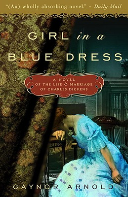 Girl in a Blue Dress: A Novel Inspired by the Life and Marriage of Charles Dickens Cover Image