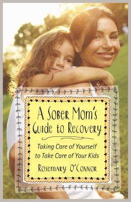 A Sober Mom's Guide to Recovery: Taking Care of Yourself to Take Care of Your Kids Cover Image