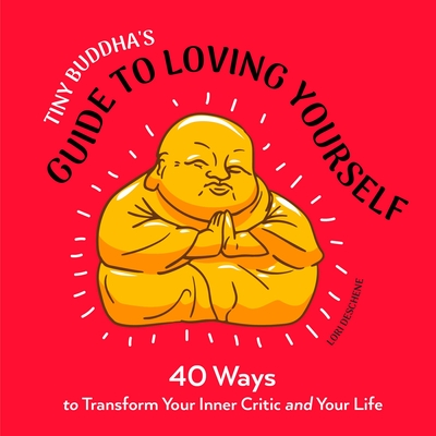 Tiny Buddha's Guide to Loving Yourself: 40 Ways to Transform Your Inner Critic and Your Life Cover Image