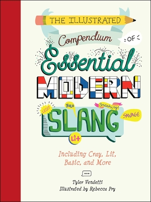 The Illustrated Compendium of Essential Modern Slang: Including Cray, Lit, Basic, and More Cover Image