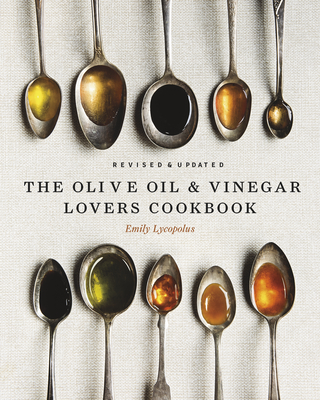 The Olive Oil and Vinegar Lover's Cookbook: Revised and Updated Edition Cover Image