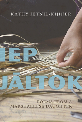 Iep Jaltok: Poems from a Marshallese Daughter (Sun Tracks  #80) Cover Image