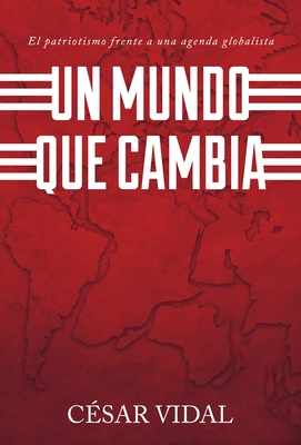 Un Mundo Que Cambia: Patriotismo Frente A Agenda Globalista Cover Image